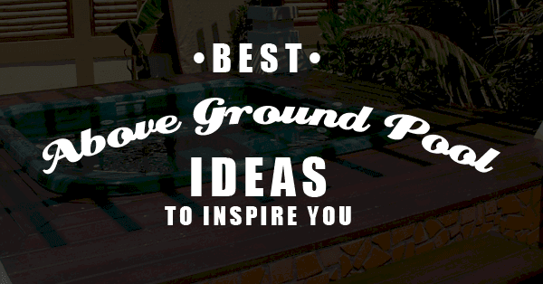 Above Ground Pool Ideas To Inspire You